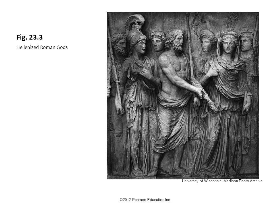 Fig. 23.3 Hellenized Roman Gods ©2012 Pearson Education Inc.