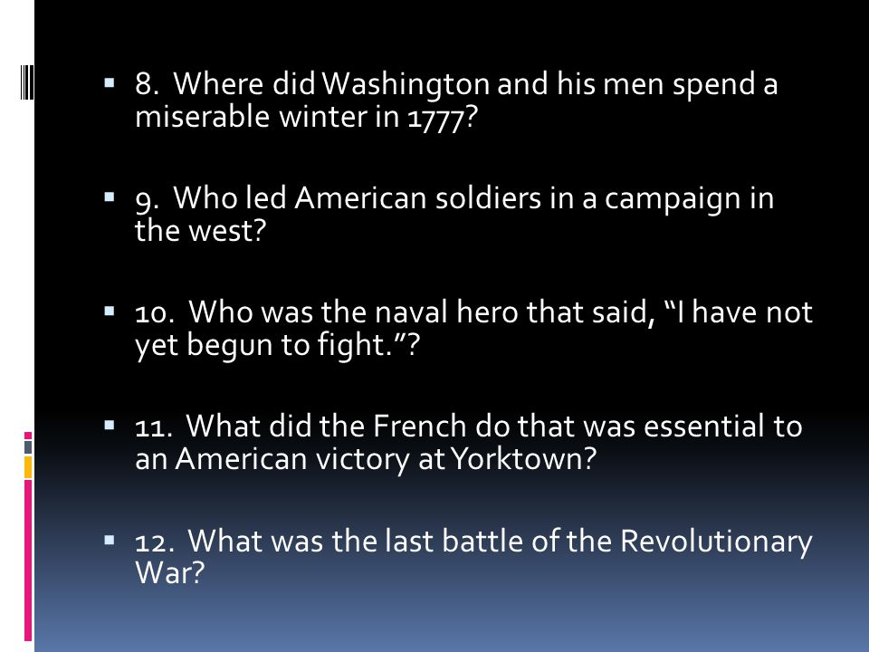  8. Where did Washington and his men spend a miserable winter in 1777.