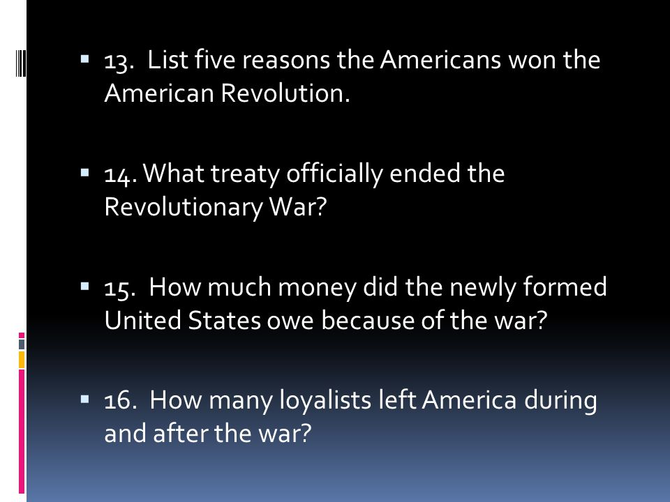  13. List five reasons the Americans won the American Revolution.