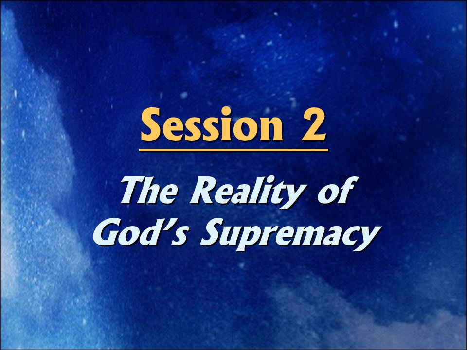 The Reality of God's Supremacy Session 2