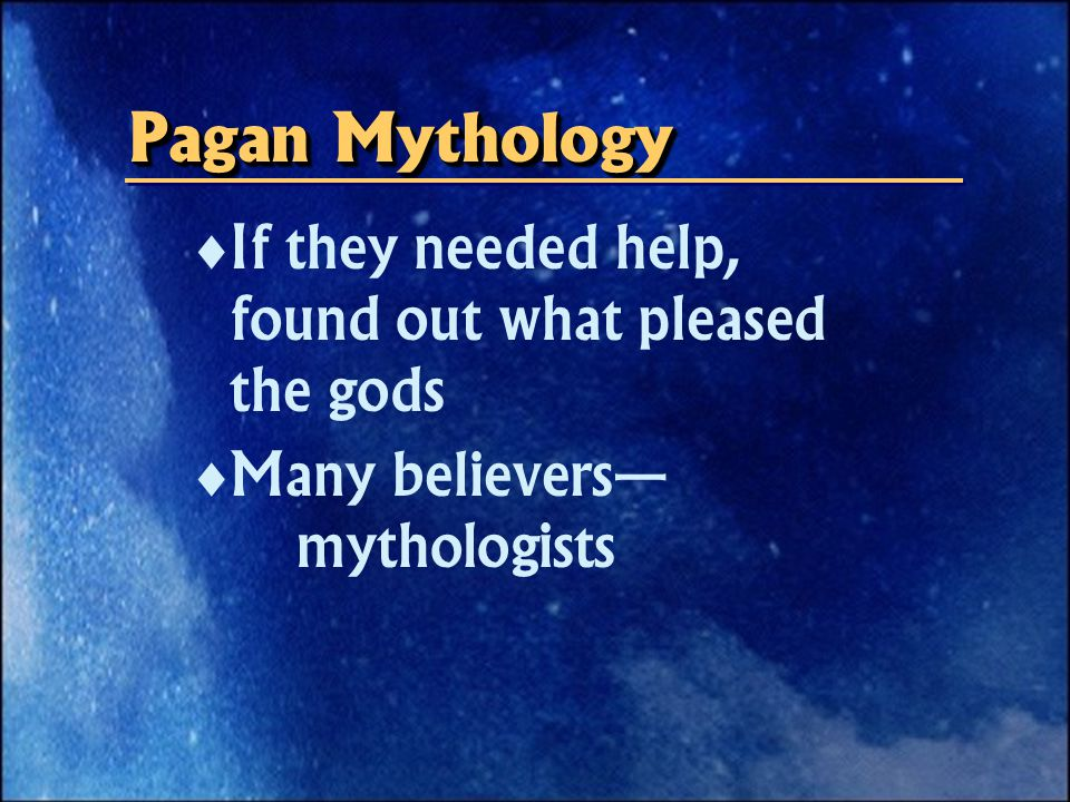 If they needed help, found out what pleased the gods  Many believers— mythologists