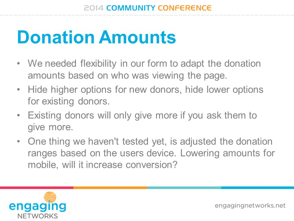 Donation Amounts We needed flexibility in our form to adapt the donation amounts based on who was viewing the page.