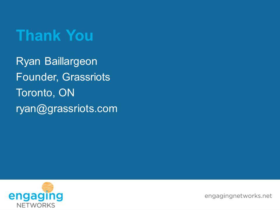 Thank You Ryan Baillargeon Founder, Grassriots Toronto, ON ryan@grassriots.com