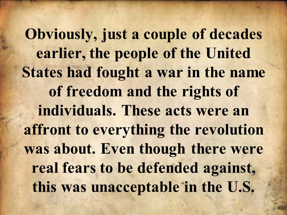 Obviously, just a couple of decades earlier, the people of the United States had fought a war in the name of freedom and the rights of individuals. Th