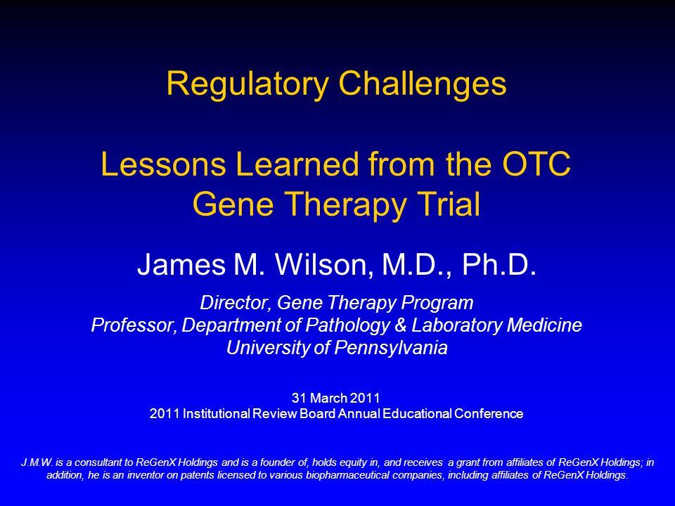 James M. Wilson, M.D., Ph.D. Director, Gene Therapy Program Professor, Department of Pathology & Laboratory Medicine University of Pennsylvania 31 Mar