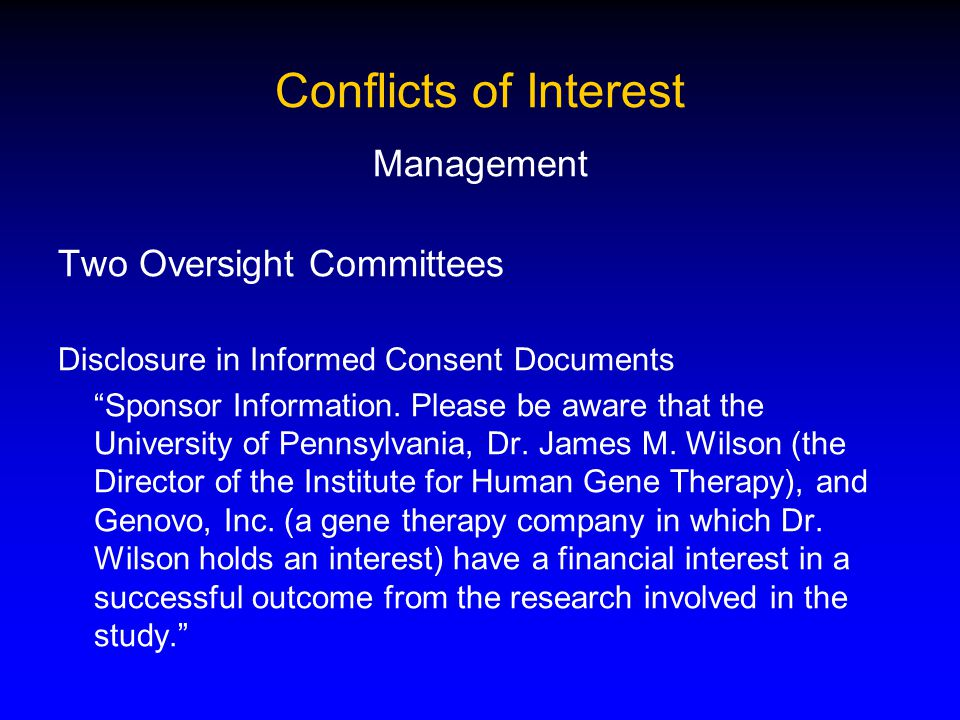 Conflicts of Interest Management Two Oversight Committees Disclosure in Informed Consent Documents Sponsor Information.