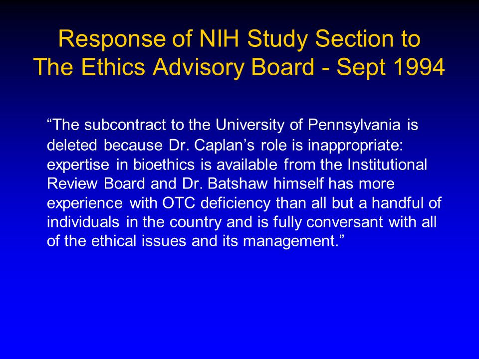 Response of NIH Study Section to The Ethics Advisory Board - Sept 1994 The subcontract to the University of Pennsylvania is deleted because Dr.