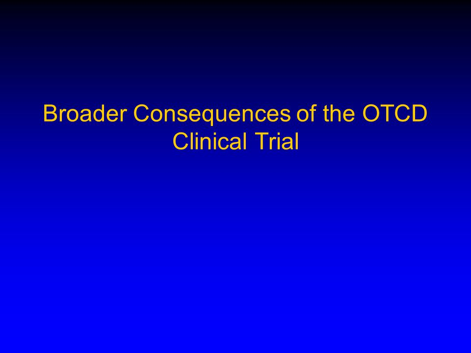 Broader Consequences of the OTCD Clinical Trial