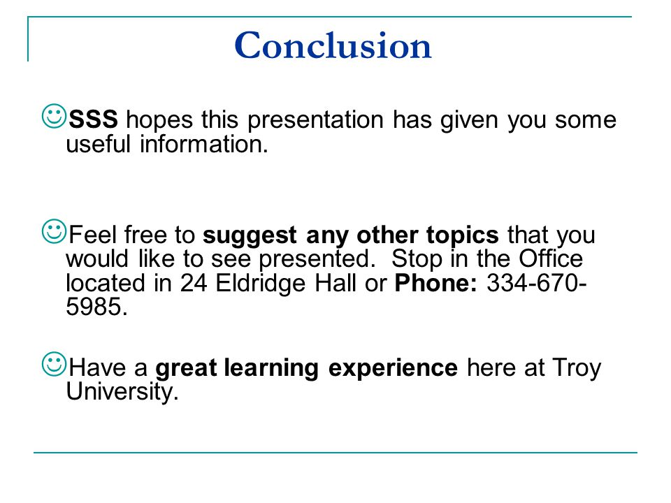 Conclusion SSS hopes this presentation has given you some useful information. Feel free to suggest any other topics that you would like to see present