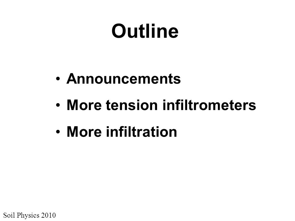 Soil Physics 2010 Outline Announcements More tension infiltrometers More infiltration