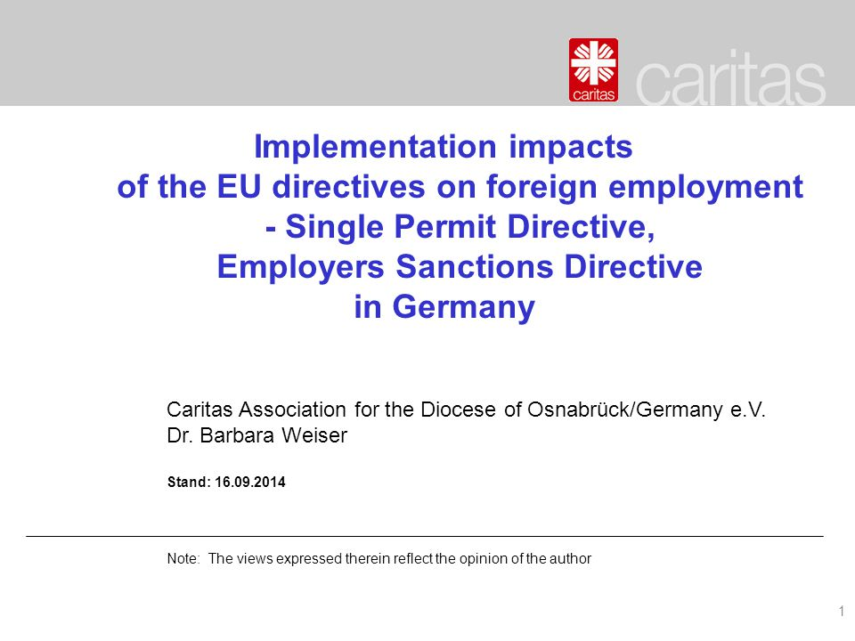 1 Implementation impacts of the EU directives on foreign employment - Single Permit Directive, Employers Sanctions Directive in Germany Caritas Association for the Diocese of Osnabrück/Germany e.V.