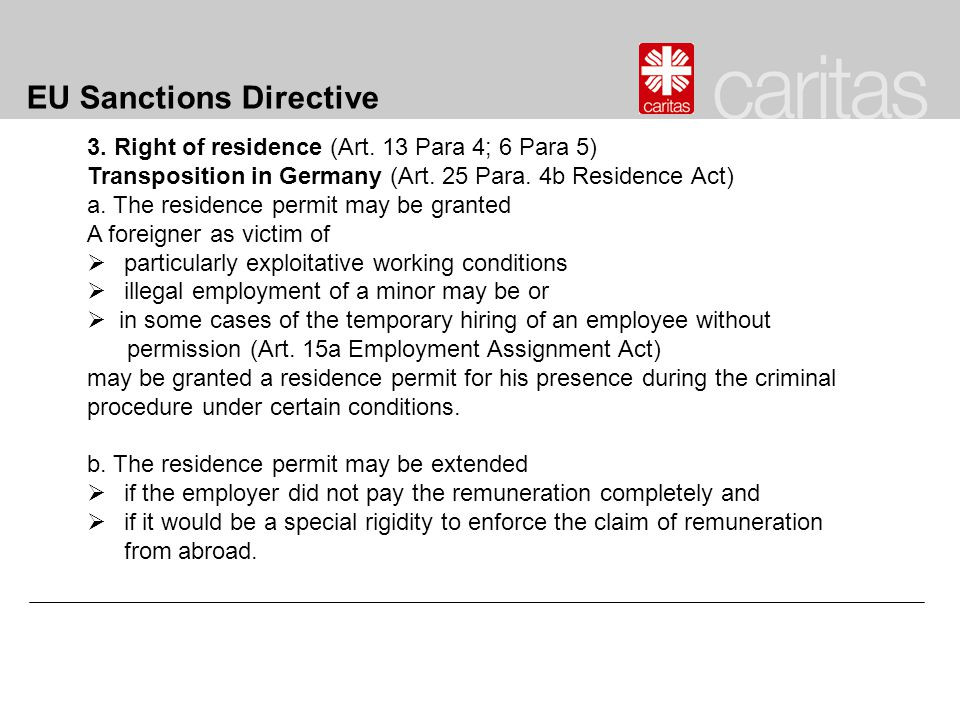 EU Sanctions Directive 3. Right of residence (Art. 13 Para 4; 6 Para 5) Transposition in Germany (Art. 25 Para. 4b Residence Act) a. The residence per
