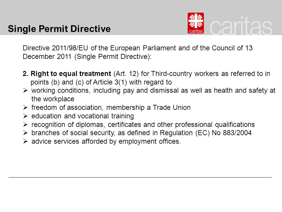 Single Permit Directive Directive 2011/98/EU of the European Parliament and of the Council of 13 December 2011 (Single Permit Directive): 2.