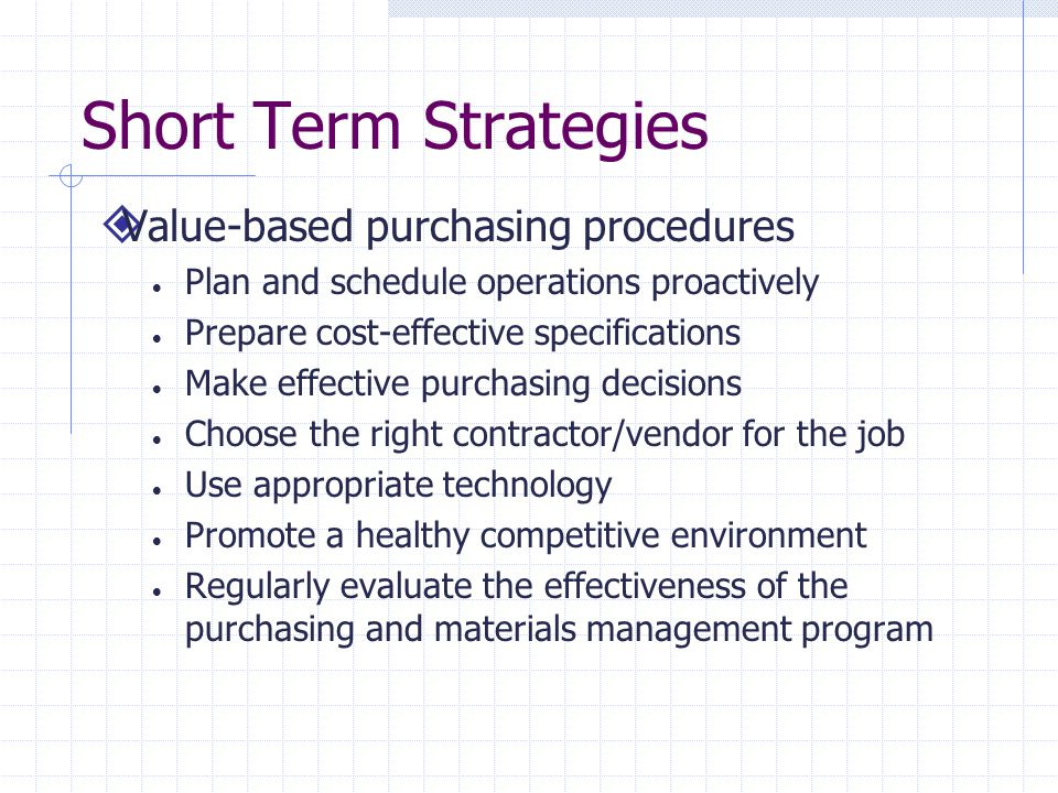  Value-based purchasing procedures  Plan and schedule operations proactively  Prepare cost-effective specifications  Make effective purchasing dec
