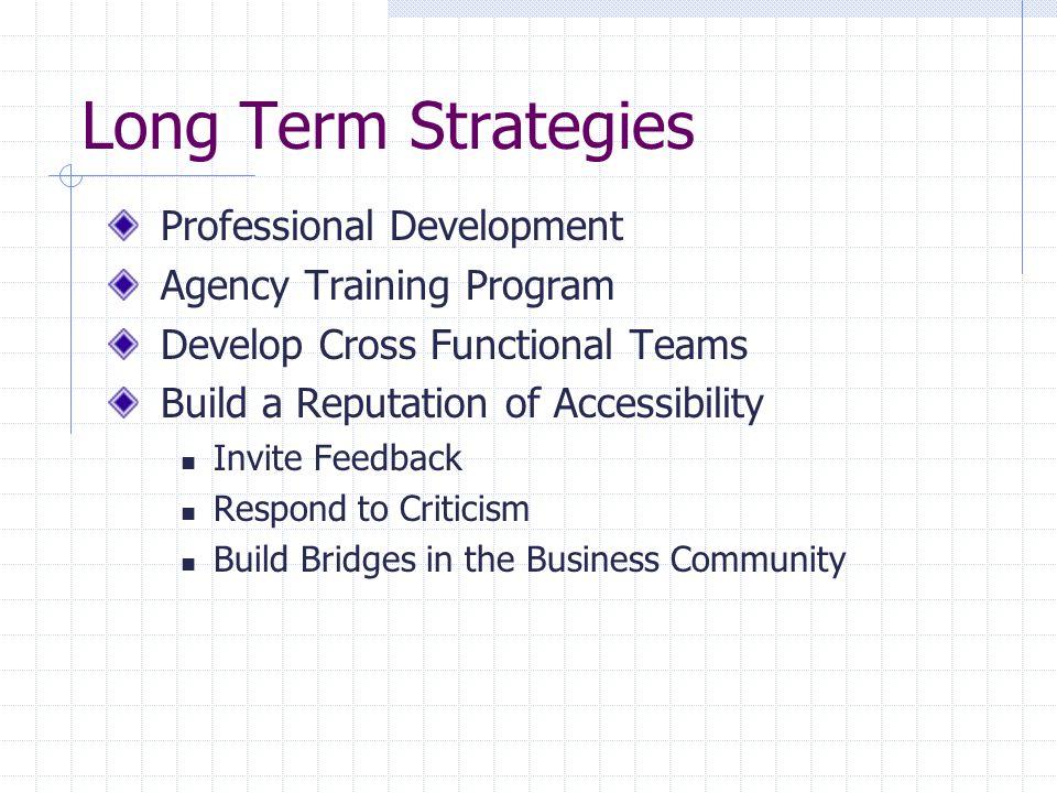 Long Term Strategies Professional Development Agency Training Program Develop Cross Functional Teams Build a Reputation of Accessibility Invite Feedba