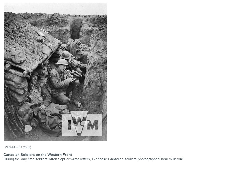 Canadian Soldiers on the Western Front During the day time soldiers often slept or wrote letters, like these Canadian soldiers photographed near Wille
