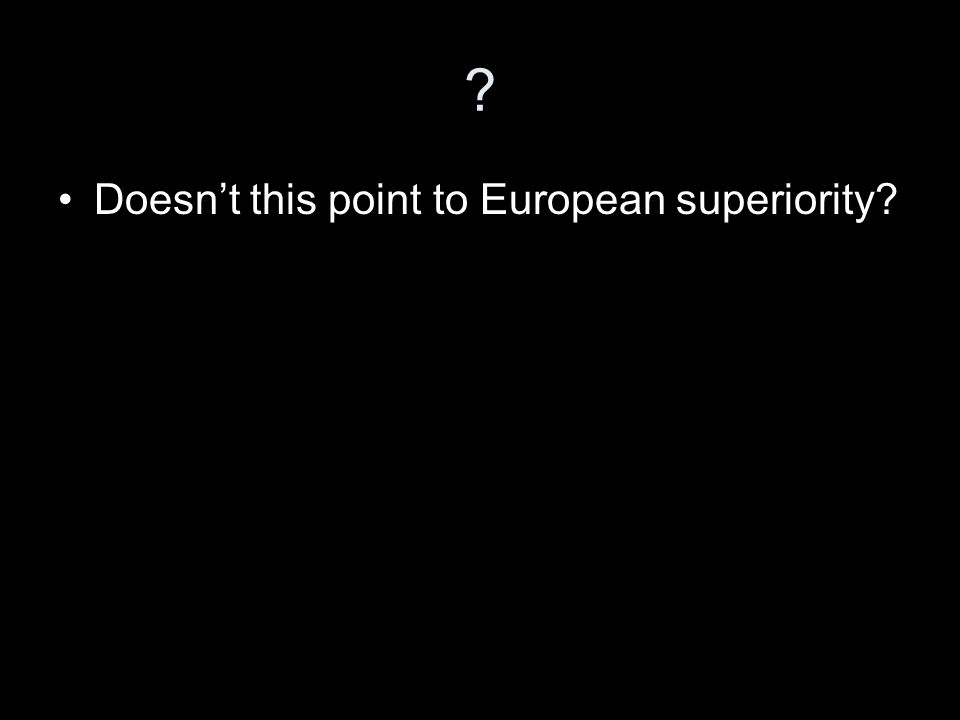 ? Doesn't this point to European superiority?