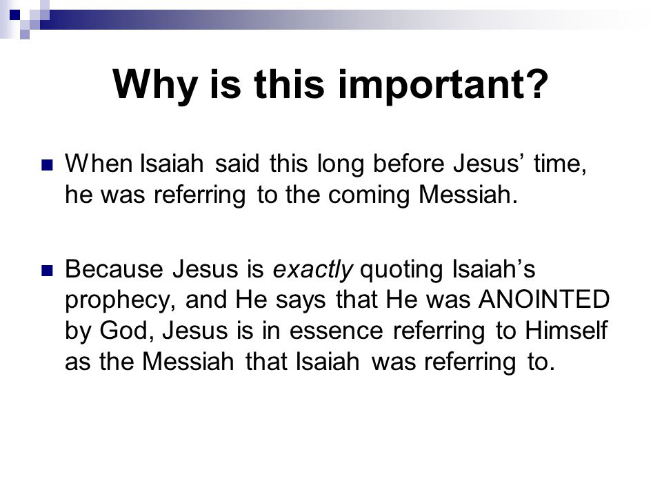 Why is this important? When Isaiah said this long before Jesus' time, he was referring to the coming Messiah. Because Jesus is exactly quoting Isaiah'