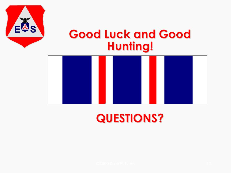 ©2000 Scott E. Lanis12 Good Luck and Good Hunting! QUESTIONS?