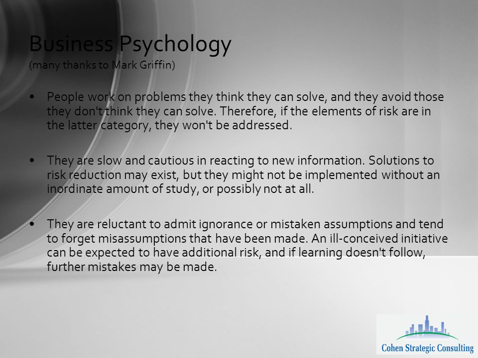 Business Psychology (many thanks to Mark Griffin) People work on problems they think they can solve, and they avoid those they don t think they can solve.