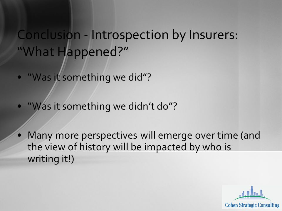 Conclusion - Introspection by Insurers: What Happened Was it something we did .