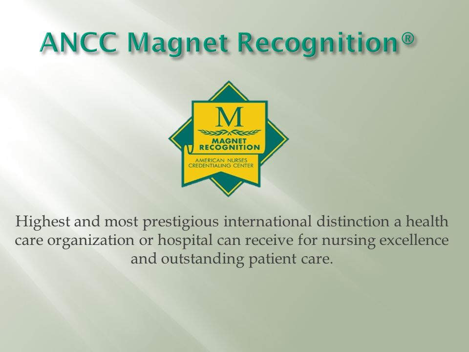 Highest and most prestigious international distinction a health care organization or hospital can receive for nursing excellence and outstanding patient care.