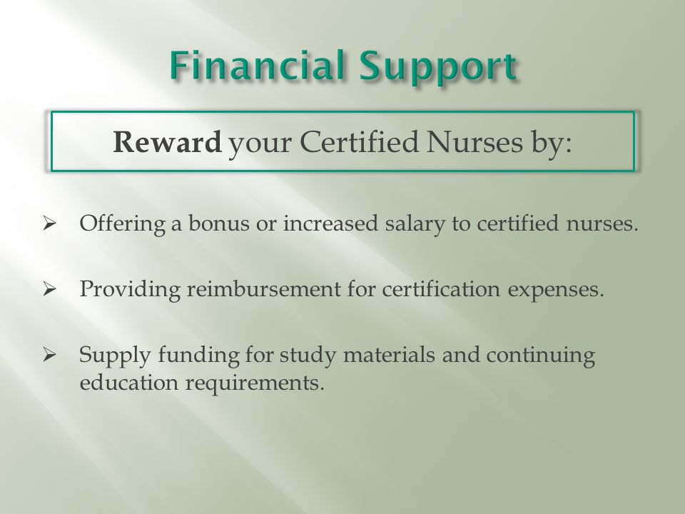 Reward your Certified Nurses by:  Offering a bonus or increased salary to certified nurses.