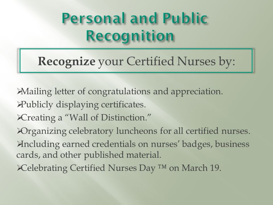 """Recognize your Certified Nurses by:  Mailing letter of congratulations and appreciation.  Publicly displaying certificates.  Creating a """"Wall of Di"""
