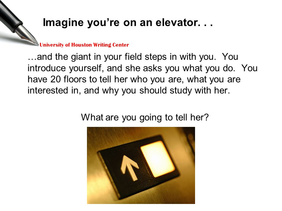 University of Houston Writing Center Imagine you're on an elevator...