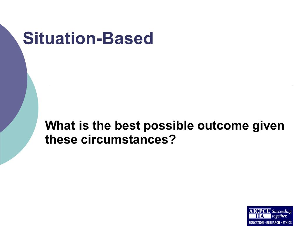 Situation-Based What is the best possible outcome given these circumstances?