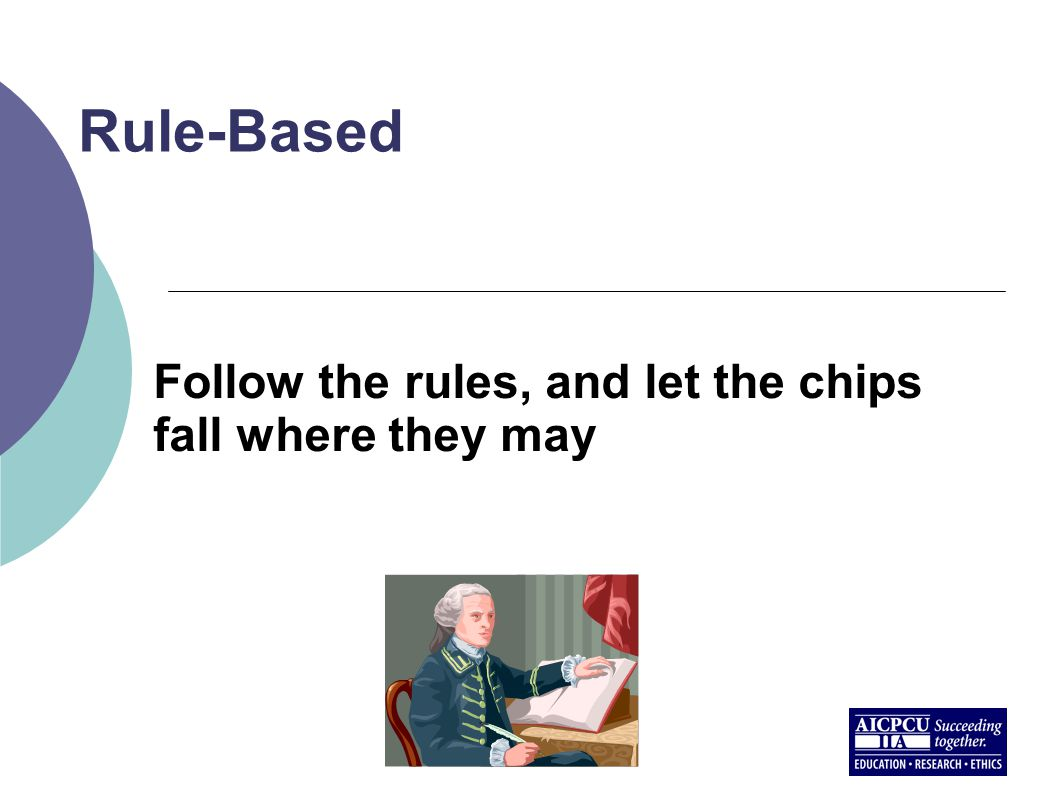 Rule-Based Follow the rules, and let the chips fall where they may