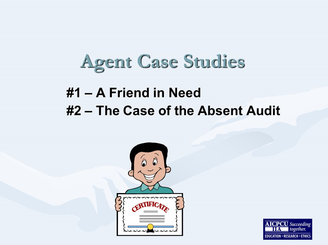 Agent Case Studies #1 – A Friend in Need #2 – The Case of the Absent Audit