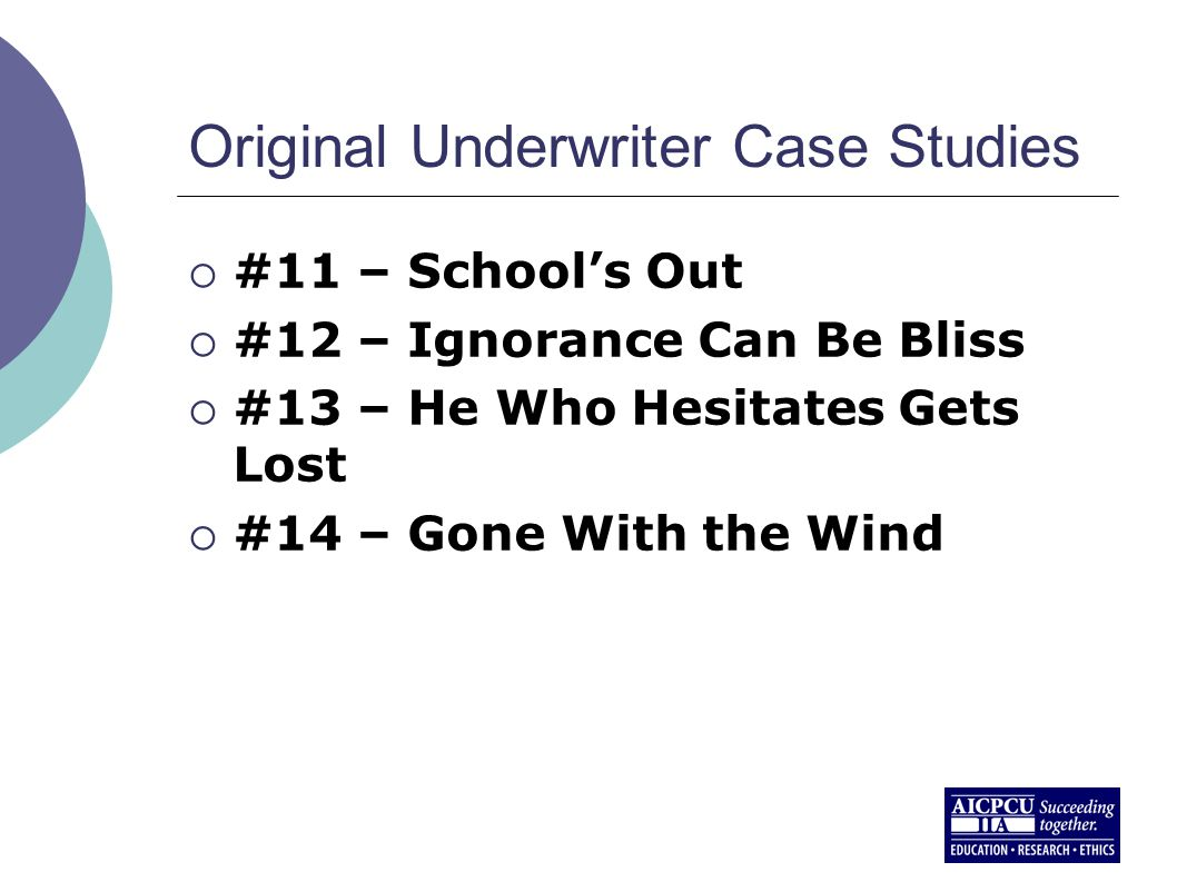 Original Underwriter Case Studies  #11 – School's Out  #12 – Ignorance Can Be Bliss  #13 – He Who Hesitates Gets Lost  #14 – Gone With the Wind