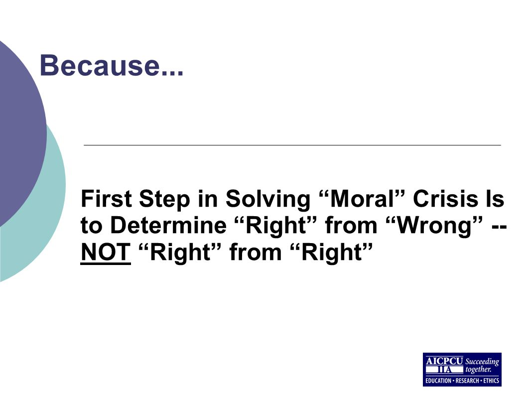 """Because... First Step in Solving """"Moral"""" Crisis Is to Determine """"Right"""" from """"Wrong"""" -- NOT """"Right"""" from """"Right"""""""