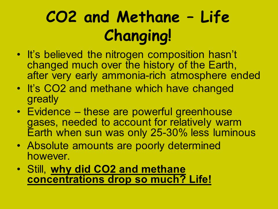 CO2 and Methane – Life Changing.