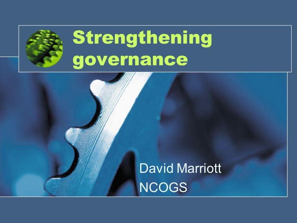 Strengthening governance David Marriott NCOGS