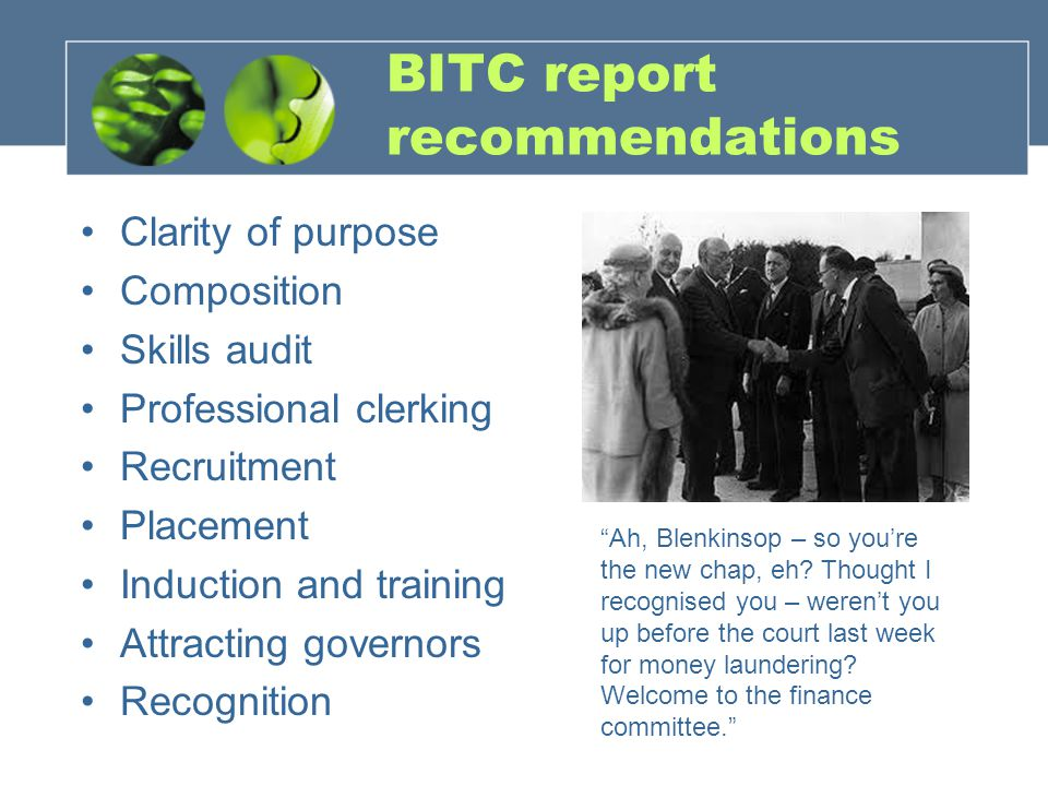 BITC report recommendations Clarity of purpose Composition Skills audit Professional clerking Recruitment Placement Induction and training Attracting governors Recognition Ah, Blenkinsop – so you're the new chap, eh.