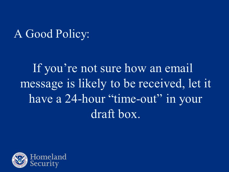 """A Good Policy: If you're not sure how an email message is likely to be received, let it have a 24-hour """"time-out"""" in your draft box."""