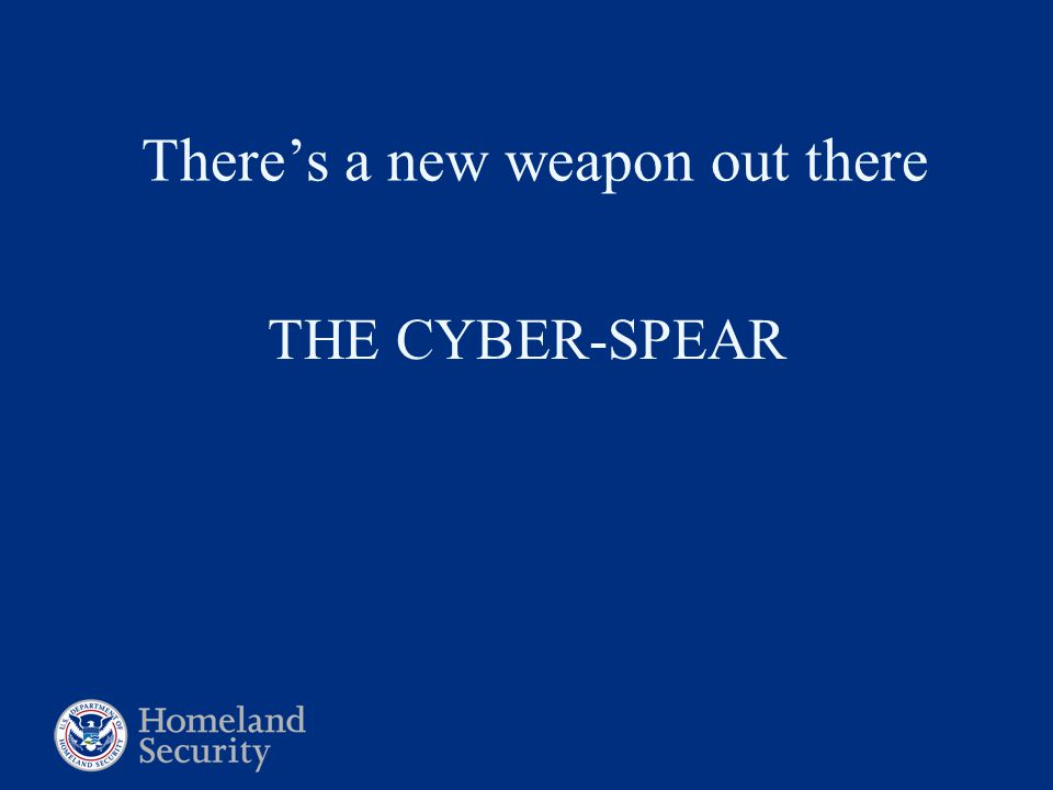 There's a new weapon out there THE CYBER-SPEAR