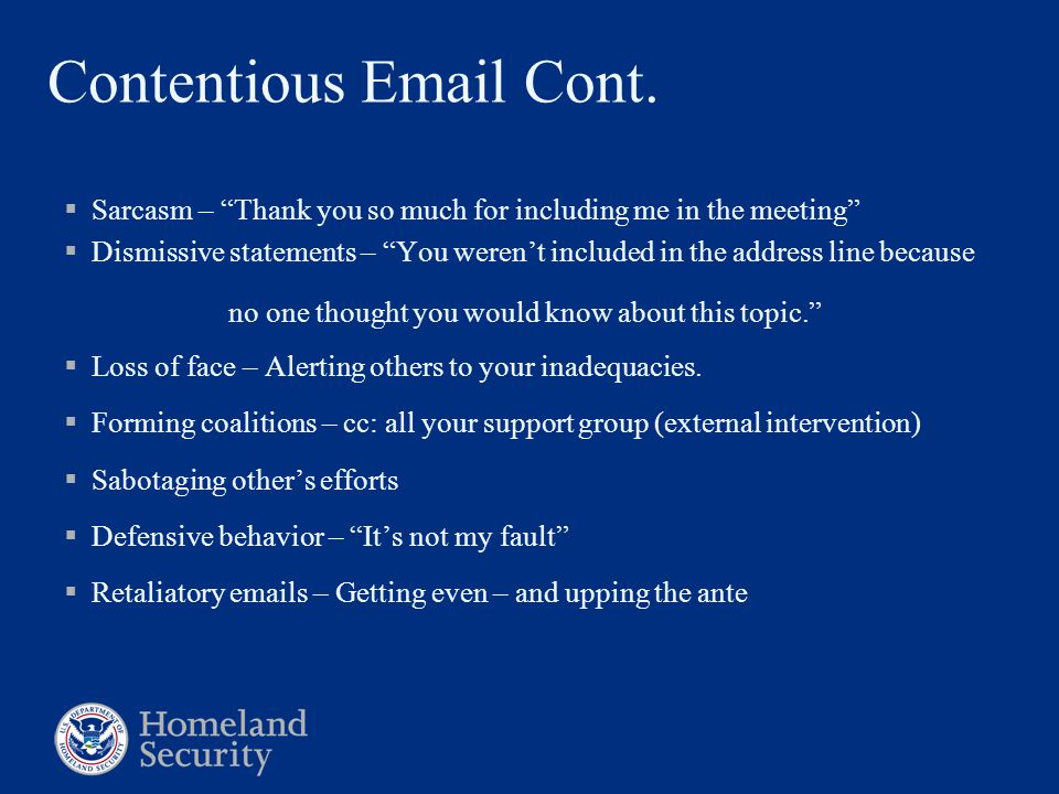 """Contentious Email Cont.  Sarcasm – """"Thank you so much for including me in the meeting""""  Dismissive statements – """"You weren't included in the address"""