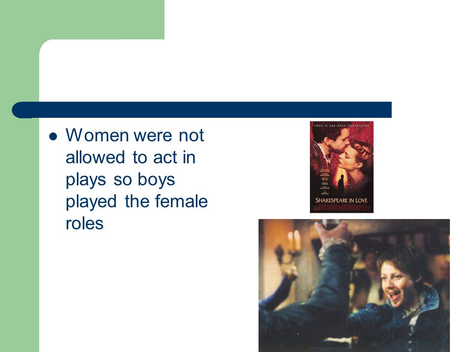 Women were not allowed to act in plays so boys played the female roles