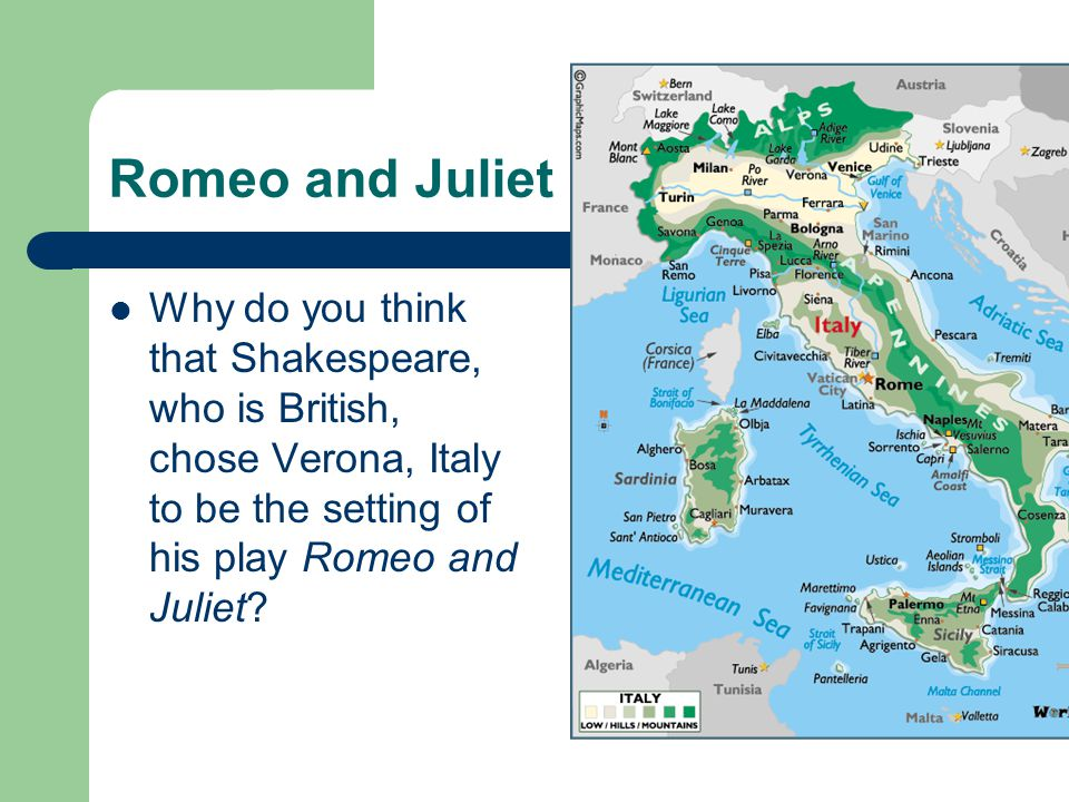 Romeo and Juliet Why do you think that Shakespeare, who is British, chose Verona, Italy to be the setting of his play Romeo and Juliet