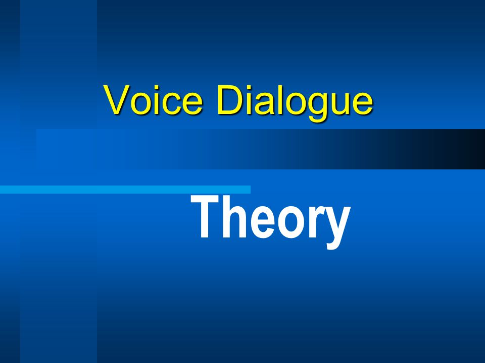 Voice Dialogue Theory