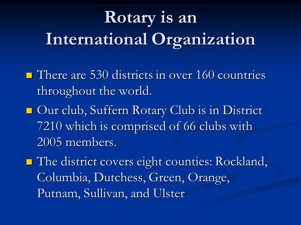 Rotary International is governed by a president and a board of directors elected from all over the world.
