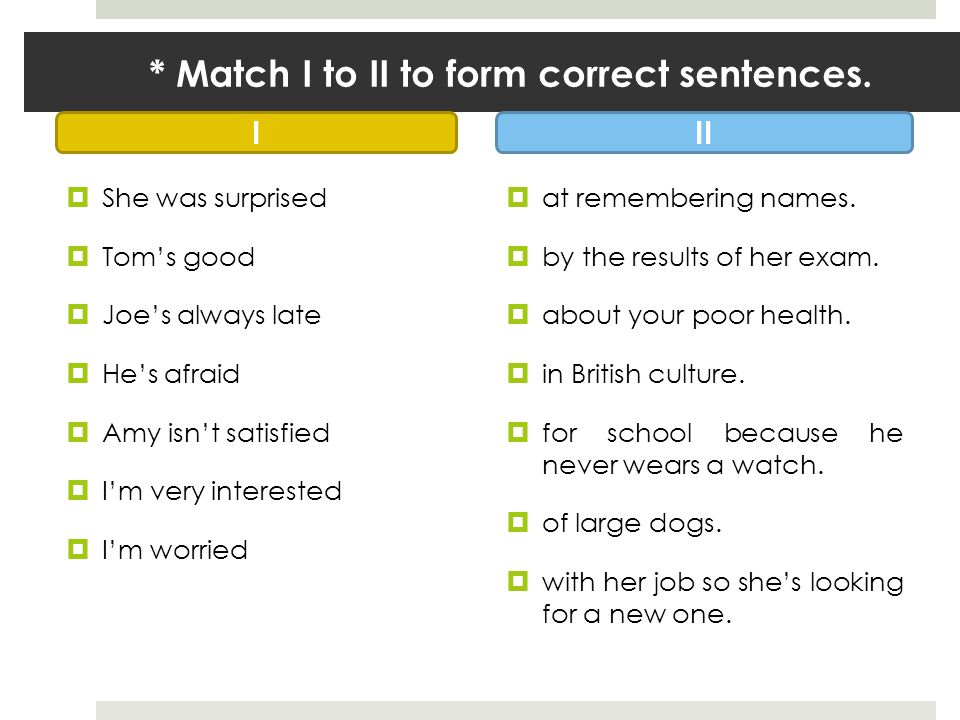 * Match I to II to form correct sentences.
