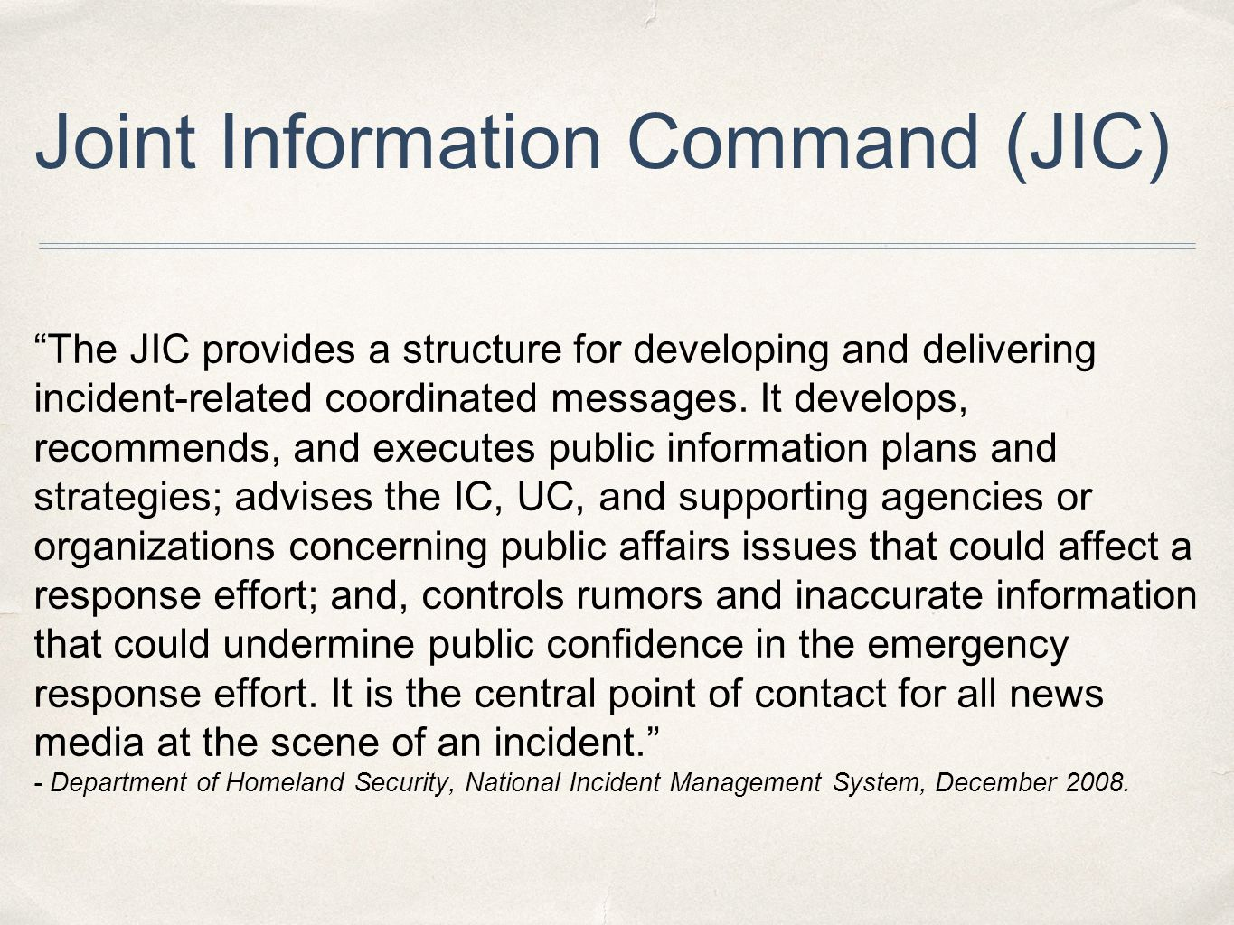 Joint Information Command (JIC) The JIC provides a structure for developing and delivering incident-related coordinated messages.
