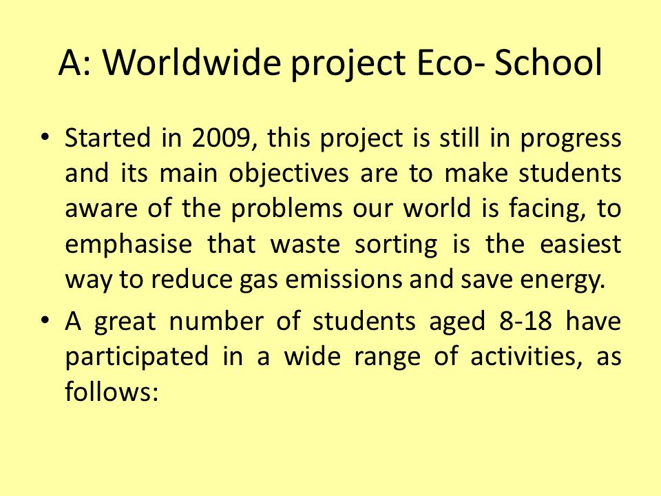 Steps to follow: Identifying an eco leader for each grade Finding available partners ( 5 other students) to form a team Making a PowerPoint Presentation ( using materials provided by Greenitiative) Initiating waste sorting competition Campaigning for waste sorting Giving an account of their activity Rewarding most efficient participants