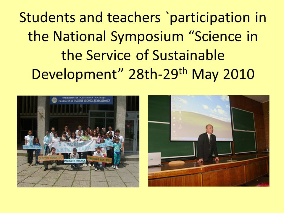 Students and teachers `participation in the National Symposium Science in the Service of Sustainable Development 28th-29 th May 2010