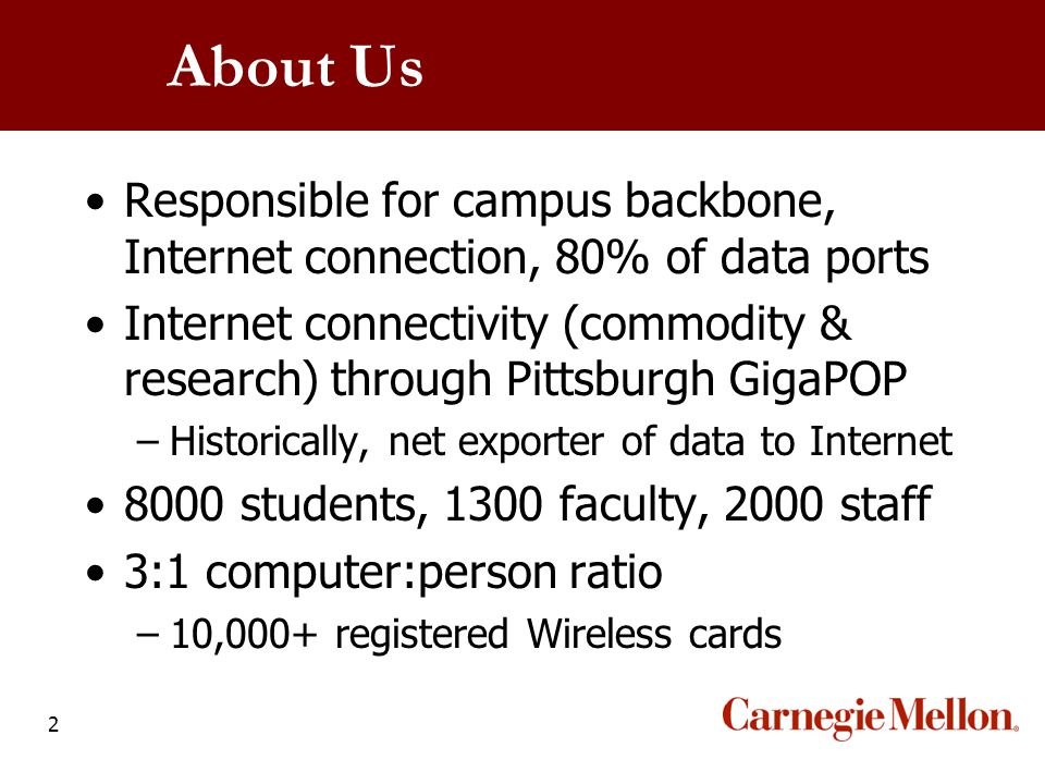 2 About Us Responsible for campus backbone, Internet connection, 80% of data ports Internet connectivity (commodity & research) through Pittsburgh Gig