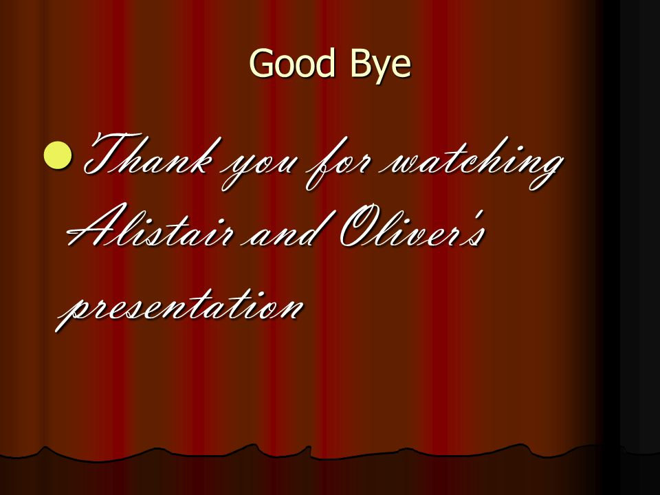 Credits Oliver and Alistair Oliver and Alistair Thanks to clip art Thanks to clip art Microsoft PowerPoint Microsoft PowerPoint Directed by Alistair Grey Directed by Alistair Grey Produced by Oliver Robson Produced by Oliver Robson John I hoped you liked this.